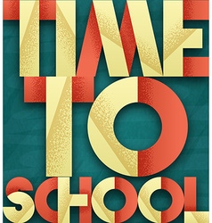 Time to school Retro poster font Blackboard with vector image