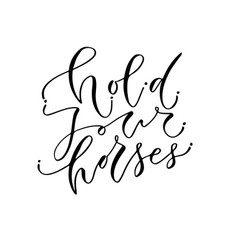 Hold your horses handwritten quote to printable vector