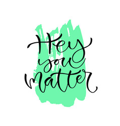 hey you matter handwritten positive quote to vector image vector image