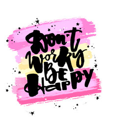 Dont worry be happydry brush ink artistic modern vector