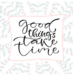 good things take time handwritten positive quote vector image vector image