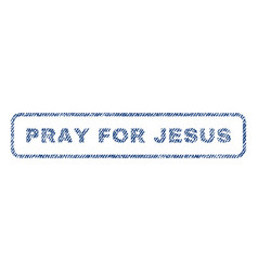 Pray for jesus textile stamp vector