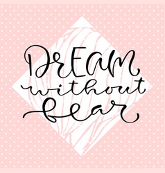 Dream without fear handwritten positive quote to vector