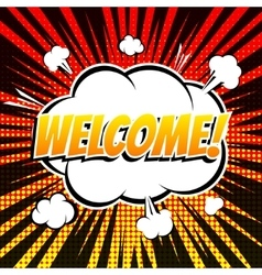 Welcome comic book bubble text retro style vector image