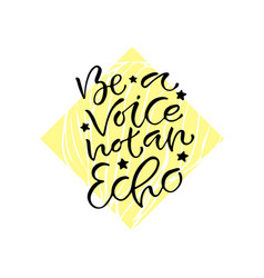 Be a voice not an echo handwritten positive quote vector