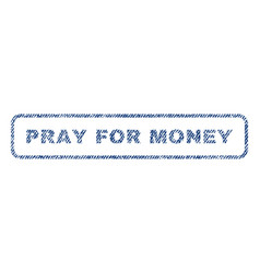 Pray for money textile stamp vector