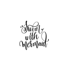 swim with mermaid - hand lettering positive quote vector image vector image