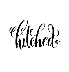 Hitched black and white hand ink lettering phrase vector