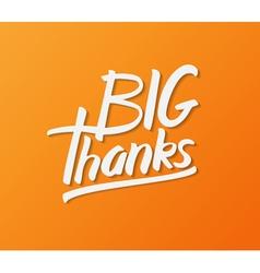 Big thanks hand drawn calligraphy vector image