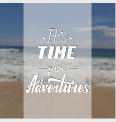 it s time for adventures vector image vector image