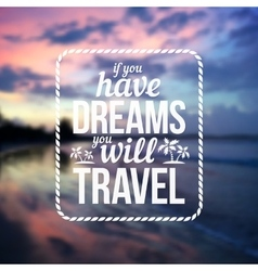 Typographic design with text Have dreams will vector image vector image