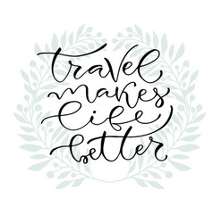 travel makes life better handwritten positive vector image