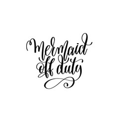 mermaid off duty - hand lettering positive quote vector image vector image