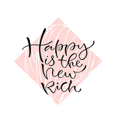 happy is the new rich handwritten positive quote vector image vector image