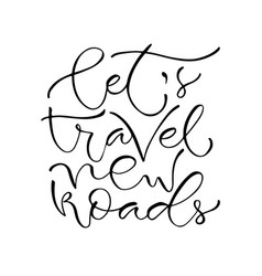Lets travel new roads handwritten positive quote vector
