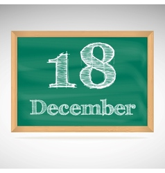 December 18 inscription in chalk on a blackboard vector