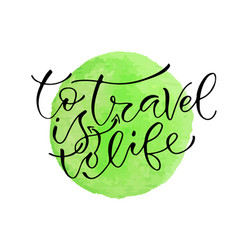 To travel is to life handwritten positive quote vector