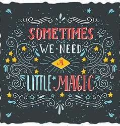 Sometimes we need a little magic hand drawn quote vector