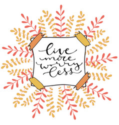 Live more worry less handwritten positive quote vector