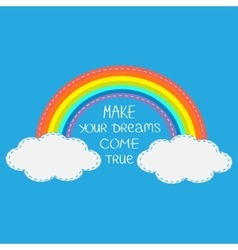 Rainbow and clouds make your dreams come true vector