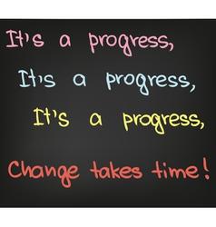 Its a progress vector image vector image