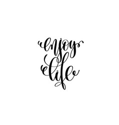 enjoy life hand written lettering positive quote vector image vector image