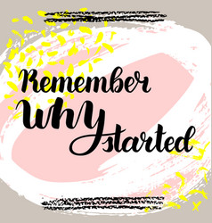 remember why you started hand drawn brush vector image vector image