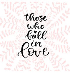 Those who fall in love handwritten positive quote vector