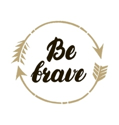 Be brave hand written lettering Inspirational vector image vector image