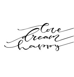 love dream happy handwritten positive quote to vector image