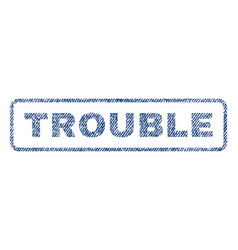 Trouble textile stamp vector