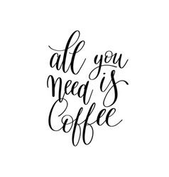 All you need is coffee black and white hand vector