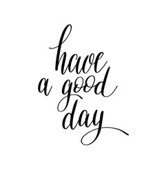 have a good day black and white hand lettering vector image