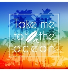 Take me to the ocean label on bright tropical vector image