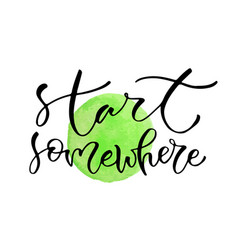 Start somewhere handwritten positive quote to vector