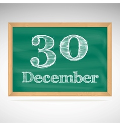 December 30 inscription in chalk on a blackboard vector image vector image
