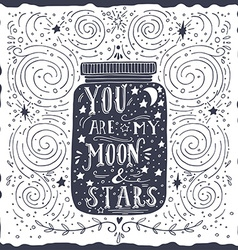 You are my moon and stars quote hand drawn vintage vector