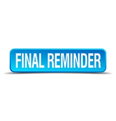 Final reminder blue 3d realistic square isolated vector