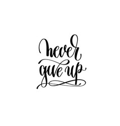 never give up hand written lettering positive vector image vector image