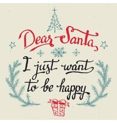 Dear santa i just want to be happy greeting card vector