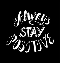 always stay positive lettering vector image vector image