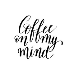 coffee on my mind black and white hand written vector image