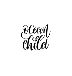 ocean child - hand lettering positive quote about vector image vector image