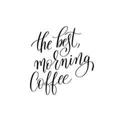 best morning coffee black and white hand vector image vector image