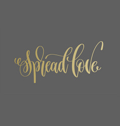 spread love - golden hand lettering inscription vector image