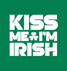 kiss me i am irish lettering t-shirt design saint vector image vector image