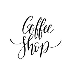 Coffee shop black and white hand written lettering vector