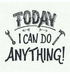 Today I can do anything hand-lettering vector image vector image