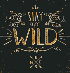 Quote stay wild hand drawn vintage print with a vector