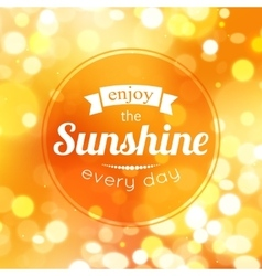 Enjoy the sunshine every day shining summer vector